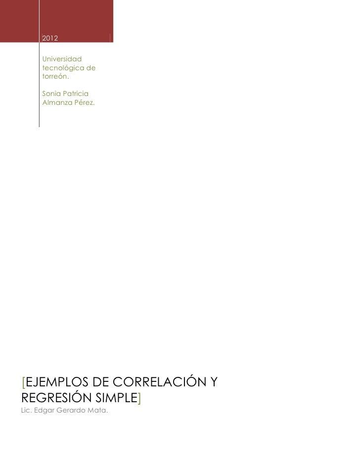 2012     Universidad     tecnológica de     torreón.     Sonia Patricia     Almanza Pérez.[EJEMPLOS DE CORRELACIÓN YREGRES...