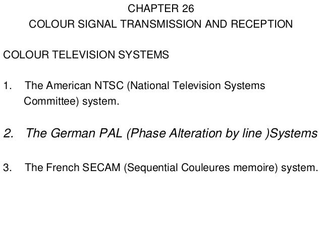 CHAPTER 26     COLOUR SIGNAL TRANSMISSION AND RECEPTIONCOLOUR TELEVISION SYSTEMS1.   The American NTSC (National Televisio...
