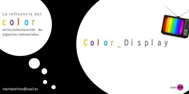 La influencia delcoloren la comunicación deespacios comerciales.                        Color_Displaymariasortino@usal.es
