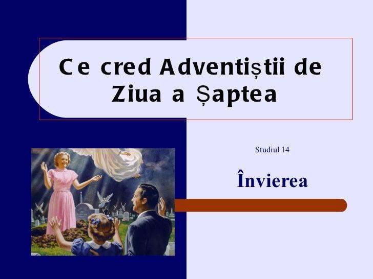 Ce cred Adventi ştii de  Z iua a Şaptea Studiul  14 Învierea