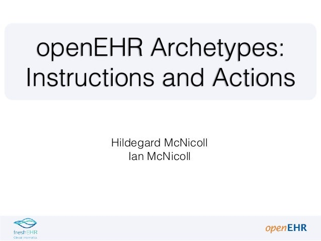 Hildegard McNicoll Ian McNicoll openEHR Archetypes: Instructions and Actions