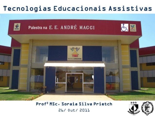 Tecnologias Educacionais Assistivas     Palestra na         Profª MSc. Soraia Silva Prietch                  26/ Out/ 2011