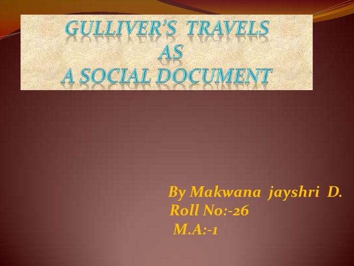 Gulliver's  Travels<br /> as <br />a social document<br />By Makwana  jayshri  D.<br /> Roll No:-26<br />  M.A:-1<br />