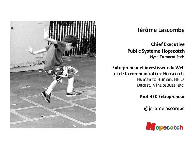 Jérôme Lascombe Chief Executive Public Système Hopscotch Nyse-Euronext Paris  Entrepreneur et investisseur du Web et de la...