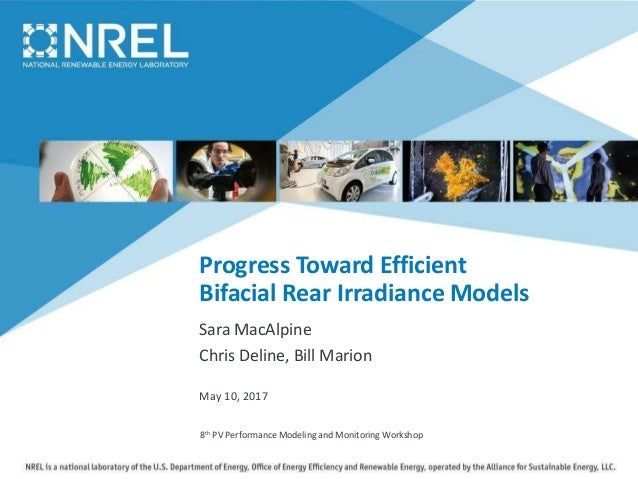 Progress Toward Efficient Bifacial Rear Irradiance Models Sara MacAlpine Chris Deline, Bill Marion 8th PV Performance Mode...