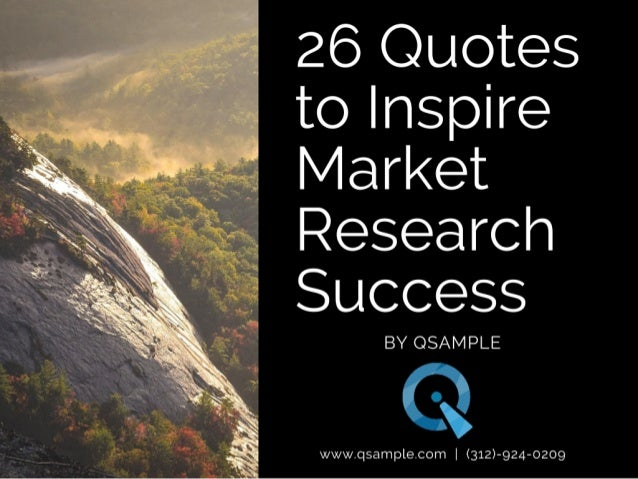 26 Quotes to Inspire Market Research Success  BY QSAMPLE  I of '2  wwxx/ .qsample. com |  (312)-924-0209
