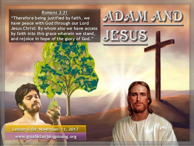 """Lesson 6 for November 11, 2017 www.gmahktanjungpinang.org Romans 3:31 """"Therefore being justified by faith, we have peace w..."""