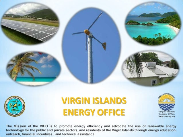 VIRGIN ISLANDS ENERGY OFFICE The Mission of the VIEO is to promote energy efficiency and advocate the use of renewable ene...