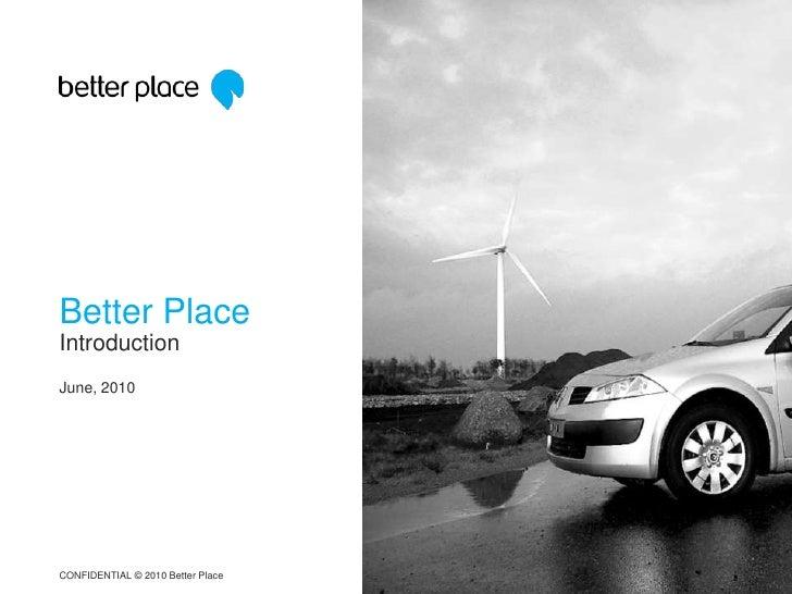 Better Place <br />Introduction<br />June, 2010<br />CONFIDENTIAL © 2010 Better Place<br />