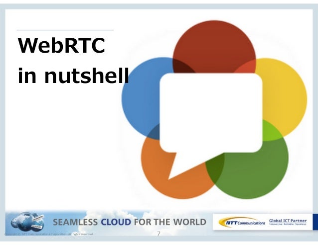 Copyright © NTT Communications Corporation. All rights reserved. 7 WebRTC in nutshell