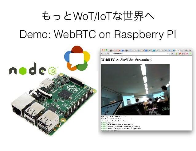 もっとWoT/IoTな世界へ Demo: WebRTC on Raspberry PI