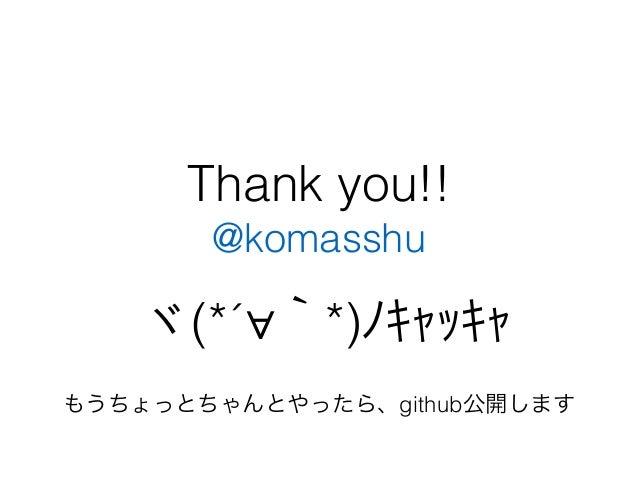 Thank you!! @komasshu ヾ(*´∀`*)ノキャッキャ もうちょっとちゃんとやったら、github公開します