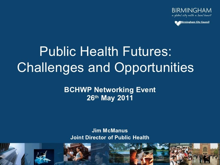 BCHWP Networking Event 26 th  May 2011 Jim McManus Joint Director of Public Health Public Health Futures: Challenges and O...