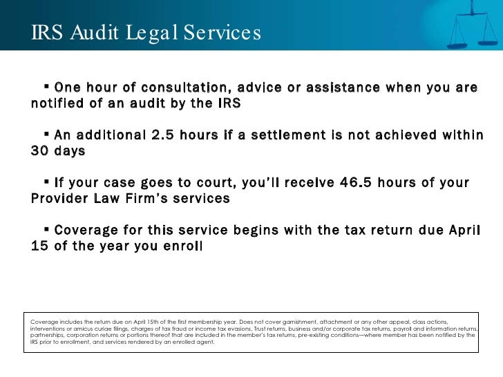 IRS Audit Legal Services <ul><li>One hour of consultation, advice or assistance when you are notified of an audit by the I...