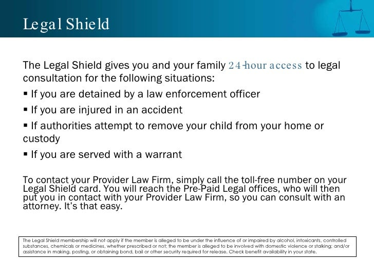 Legal Shield <ul><li>The Legal Shield gives you and your family  24-hour access  to legal consultation for the following s...