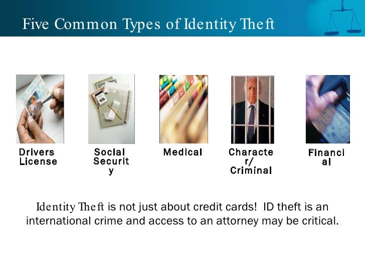 Five Common Types of Identity Theft <ul><li>Identity Theft  is not just about credit cards!  ID theft is an international ...