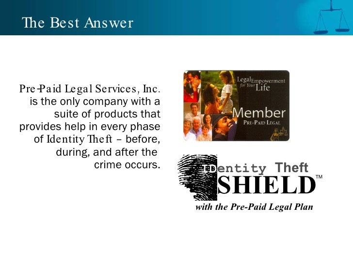The Best Answer Pre-Paid Legal Services, Inc.  is the only company with a suite of products that provides help in every ph...
