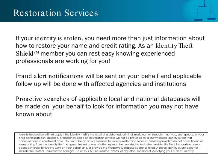 Restoration Services <ul><ul><li>If your  identity is stolen , you need more than just information about how to restore yo...