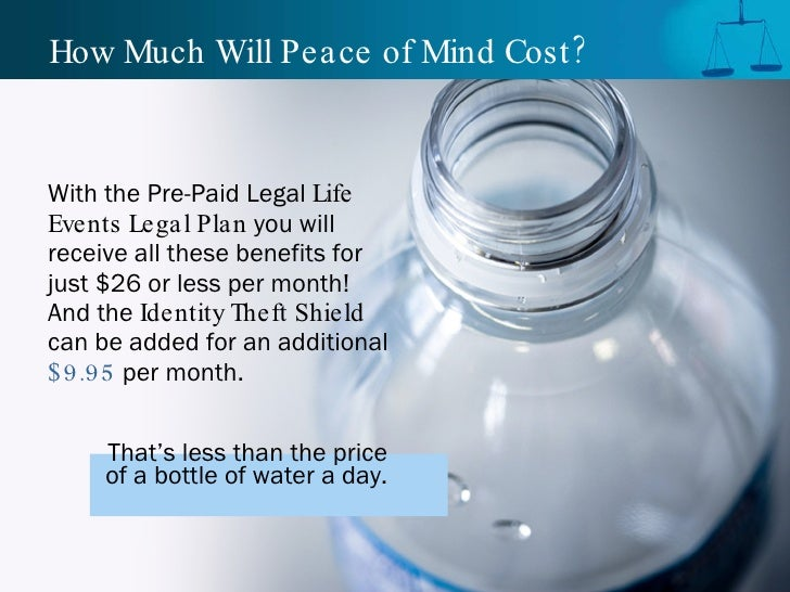 How Much Will Peace of Mind Cost? <ul><li>With the Pre-Paid Legal  Life Events Legal Plan  you will receive all these bene...