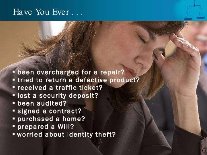 Have You Ever . . . <ul><li>been overcharged for a repair? </li></ul><ul><li>tried to return a defective product? </li></u...