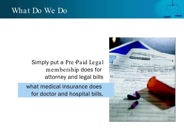 What Do We Do  Simply put a   Pre-Paid Legal membership  does for  attorney and legal bills what medical insurance does  f...