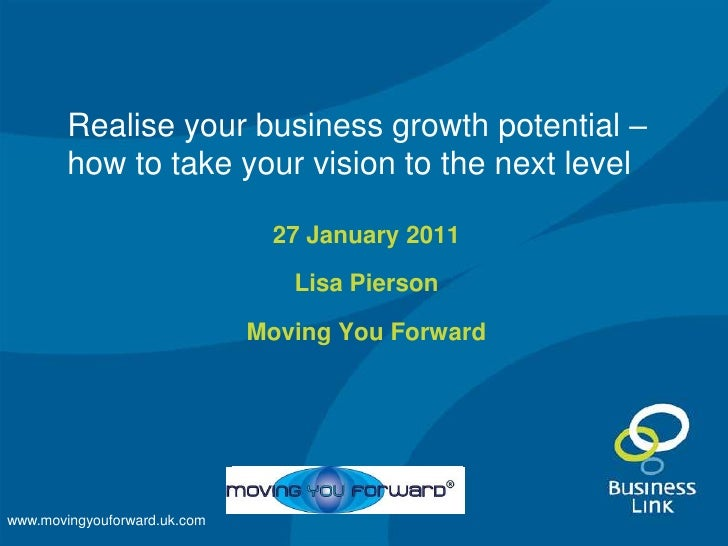Realise your business growth potential – how to take your vision to the next level<br />27 January 2011<br />Lisa Pierson<...