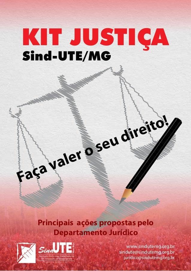 KIT JUSTIÇA Sind-UTE/MG  aça F  er o val  ito! ire  ud se  Principais ações propostas pelo Departamento Jurídico www.sindu...