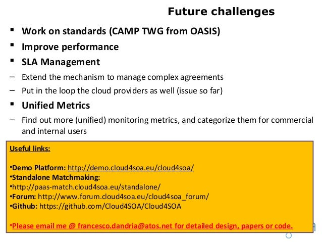Future challenges Work on standards (CAMP TWG from OASIS) Improve performance SLA Management– Extend the mechanism to m...