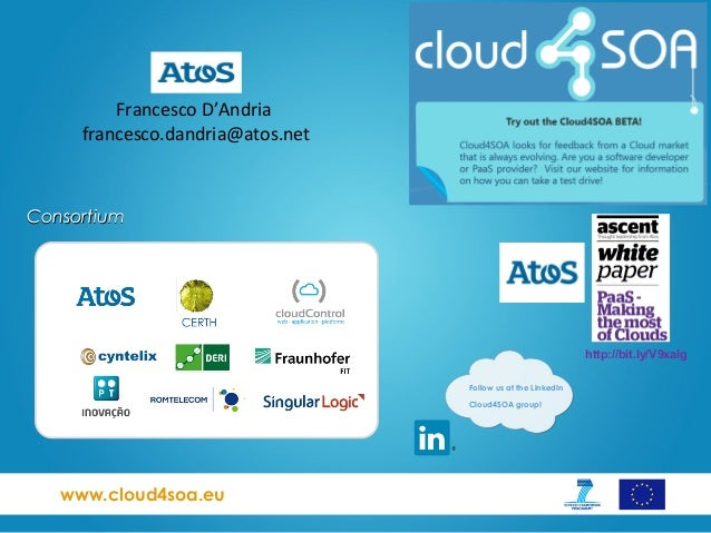 www.cloud4soa.euConsortiumConsortiumFollow us at the LinkedInCloud4SOA group!http://bit.ly/V9xaIgFrancesco D'Andriafrances...