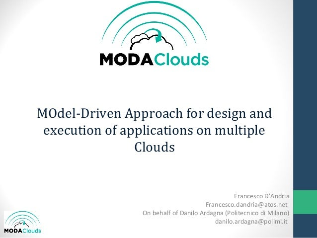 MOdel-Driven Approach for design andexecution of applications on multipleCloudsFrancesco D'AndriaFrancesco.dandria@atos.ne...