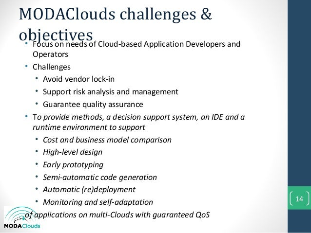 MODAClouds challenges &objectives• Focus on needs of Cloud-based Application Developers andOperators• Challenges• Avoid ve...