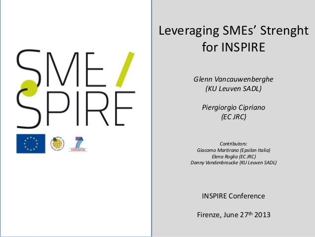 1/18 Leveraging SMEs' Strenght for INSPIRE Glenn Vancauwenberghe (KU Leuven SADL) Piergiorgio Cipriano (EC JRC) Contributo...