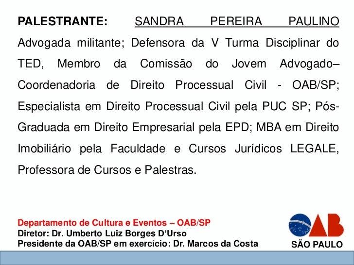 PALESTRANTE:              SANDRA           PEREIRA        PAULINOAdvogada militante; Defensora da V Turma Disciplinar doTE...