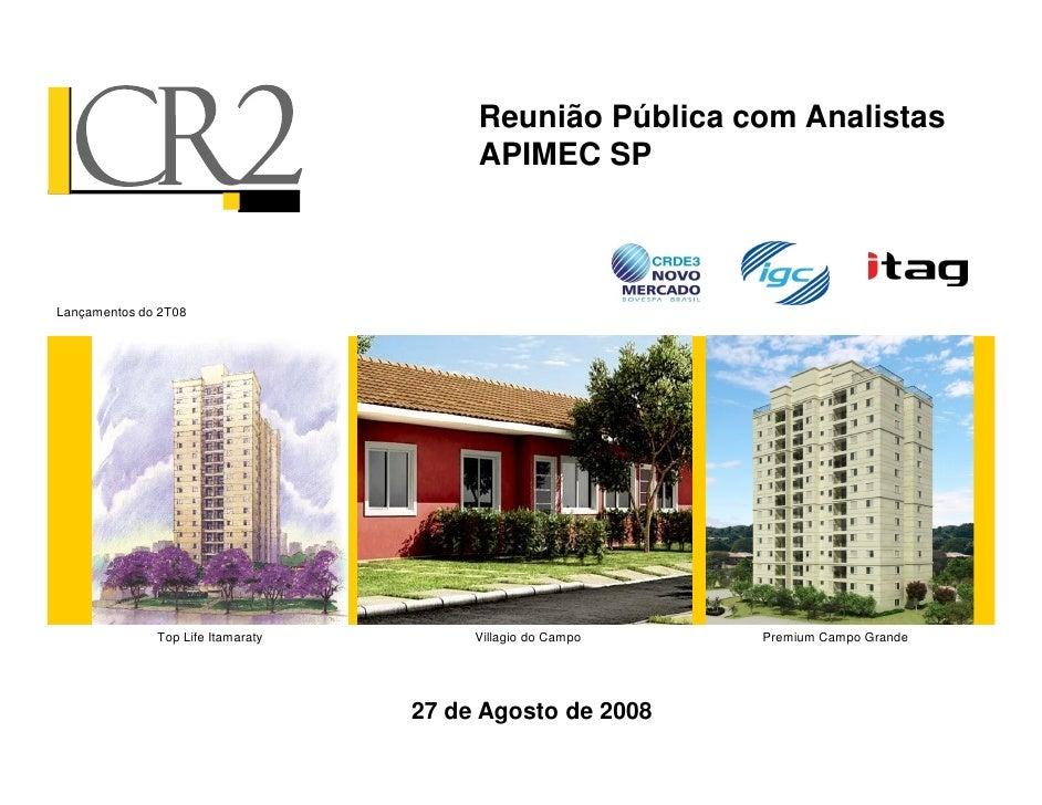 Reunião Pública com Analistas                                         APIMEC SP    Lançamentos do 2T08                   T...