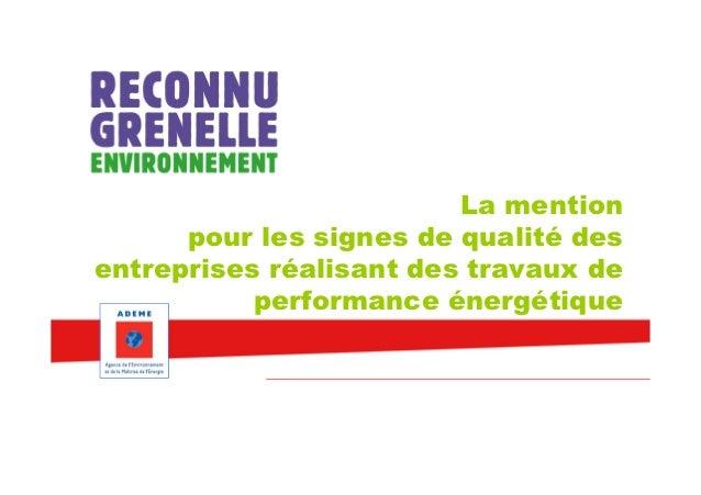 La mention      pour les signes de qualité desentreprises réalisant des travaux de           performance énergétique