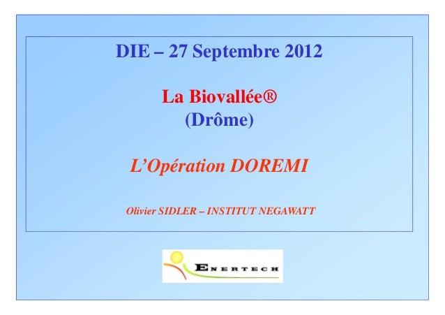 DIE – 27 Septembre 2012       La Biovallée®         (Drôme) L'Opération DOREMI Olivier SIDLER – INSTITUT NEGAWATT