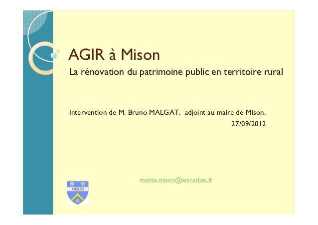 AGIR à MisonLa rénovation du patrimoine public en territoire ruralIntervention de M. Bruno MALGAT, adjoint au maire de Mis...