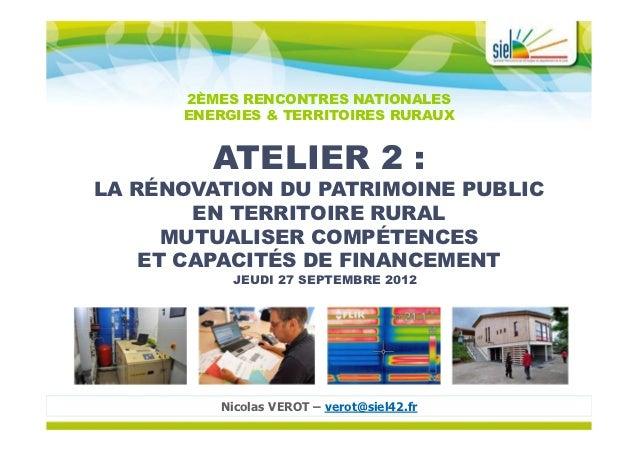 2ÈMES RENCONTRES NATIONALES      ENERGIES & TERRITOIRES RURAUX         ATELIER 2 :LA RÉNOVATION DU PATRIMOINE PUBLIC      ...