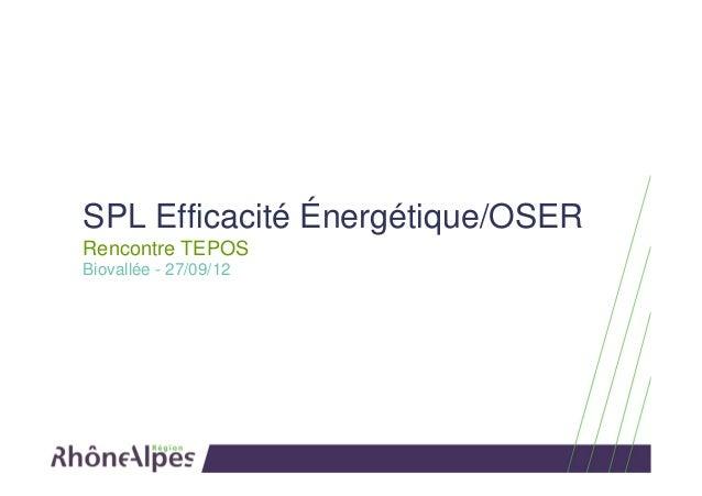 SPL Efficacité Énergétique/OSERRencontre TEPOSBiovallée - 27/09/12
