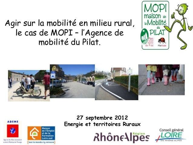 Agir sur la mobilité en milieu rural,  le cas de MOPI – l'Agence de         mobilité du Pilat.                    27 septe...