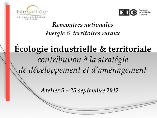 Rencontres nationales        énergie & territoires rurauxÉcologie industrielle & territoriale      contribution à la strat...