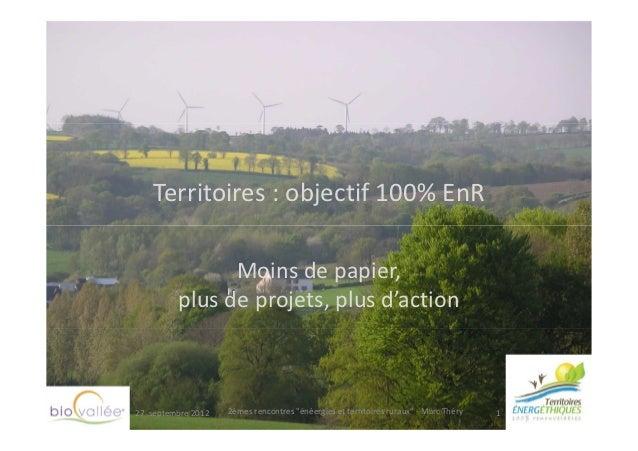 Territoires : objectif 100% EnR               Moins de papier,         plus de projets, plus d'action27 septembre 2012   2...