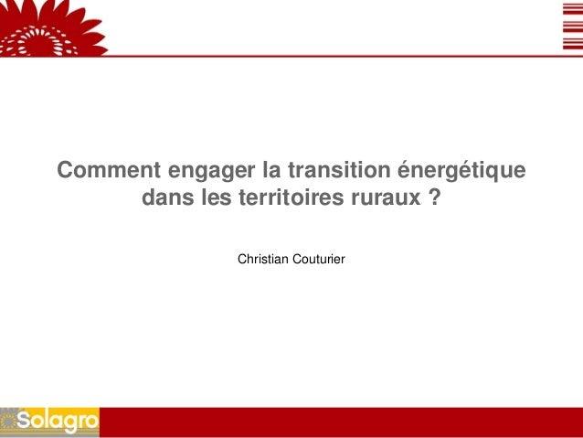 Comment engager la transition énergétique     dans les territoires ruraux ?               Christian Couturier