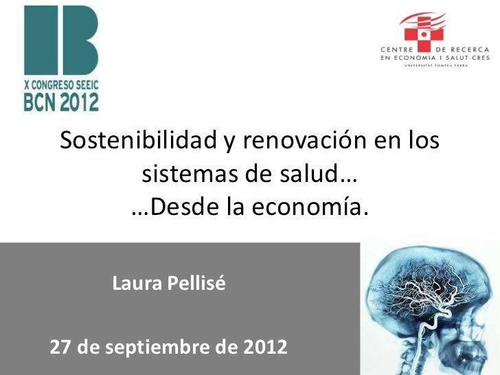 Sostenibilidad y renovación en los        sistemas de salud…       …Desde la economía.      Laura Pellisé27 de septiembre ...