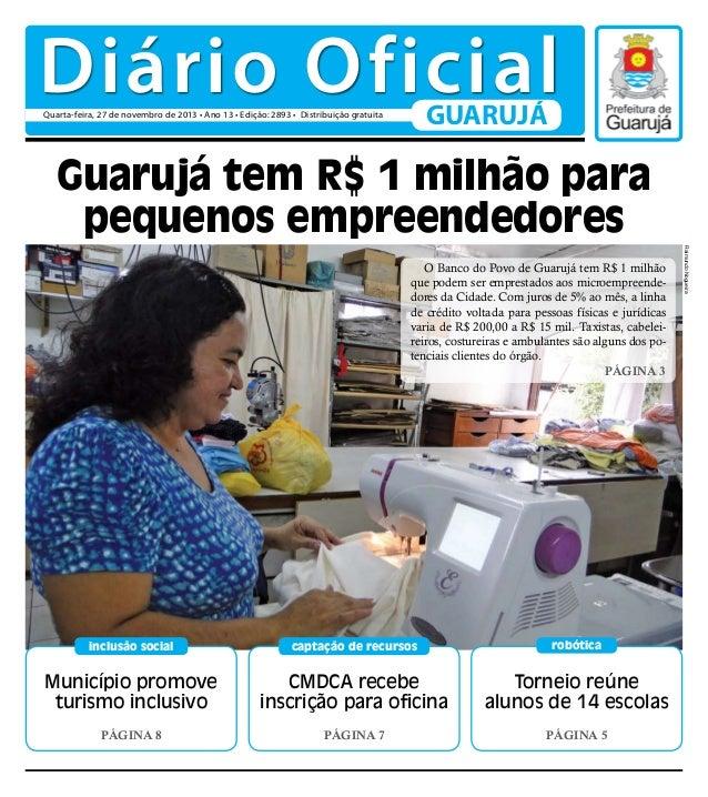 Diário Oficial GUARUJÁ  Quarta-feira, 27 de novembro de 2013 • Ano 13 • Edição: 2893 • Distribuição gratuita  Guarujá tem ...