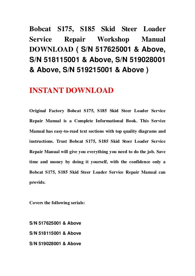 Bobcat S175, S185 Skid Steer LoaderService  Repair   Workshop    ManualDOWNLOAD ( S/N 517625001 & Above,S/N 518115001 & Ab...
