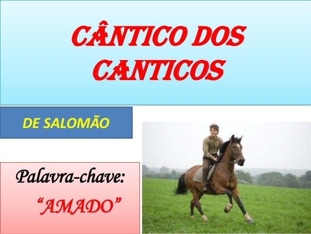 """CÂNTICO DOS CANTICOS Palavra-chave: """"AMADO"""" DE SALOMÃO"""