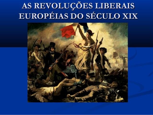 AS REVOLUÇÕES LIBERAISAS REVOLUÇÕES LIBERAIS EUROPÉIAS DO SÉCULO XIXEUROPÉIAS DO SÉCULO XIX