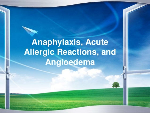 Anaphylaxis, Acute Allergic Reactions, and Angioedema