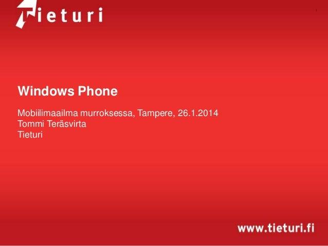 1  Windows Phone Mobiilimaailma murroksessa, Tampere, 26.1.2014 Tommi Teräsvirta Tieturi